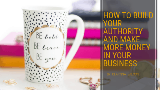 Build Your Authority and Make More Money in Your Business
