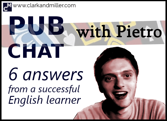 Pub Chat With Pietro -- 6 Answers From a Successful English Learner
