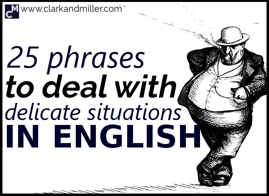 25 Phrases to Deal With Delicate Situations in English
