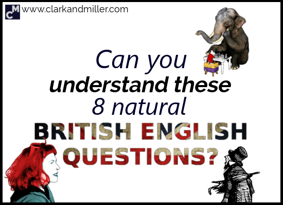 Can you understand these 8 natural British English questions