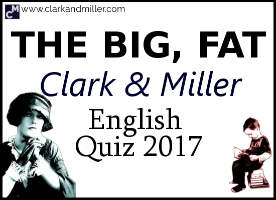 The Big, Fat Clark and Miller English Quiz 2017