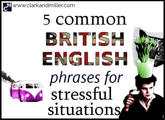 5 Common British English Phrases for Stressful Situations
