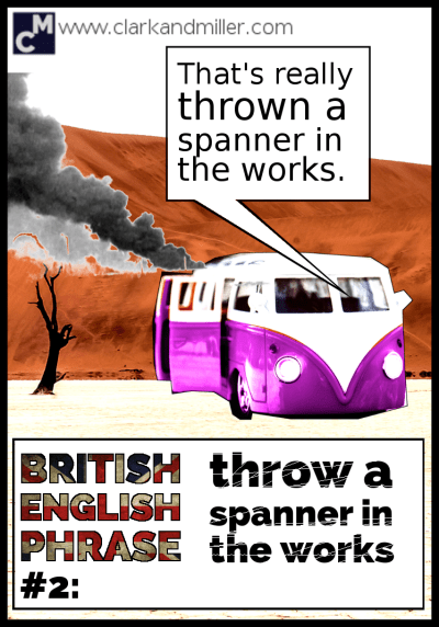British English Phrase #2: Throw a spanner in the works