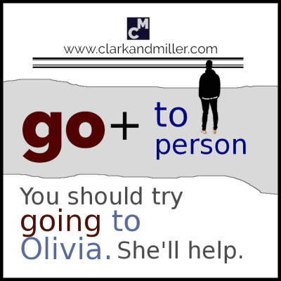 You should try going to Olivia. She'll help.