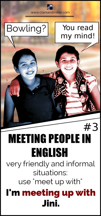 "Meeting people in English - Friendly, informal situations: use ""meet up with"""