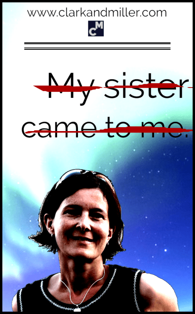 My sister came to me