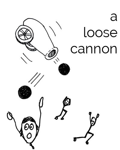 A loose cannon
