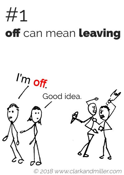 """Off"" can mean ""leaving"": I'm off! Good idea!"