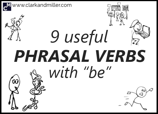 9 Useful Phrasal Verbs with BE