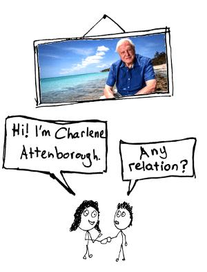 I'm Charlene Attenborough. Any relation?