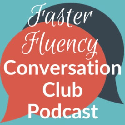 Faster Fluency Conversation Club Podcast Logo: White text over red and grey speech bubbles on a blue background