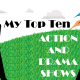 My Top Ten Action and Drama Shows