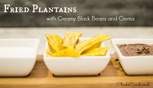 Fried Plantains with creamy black beans and Mexicana Crema