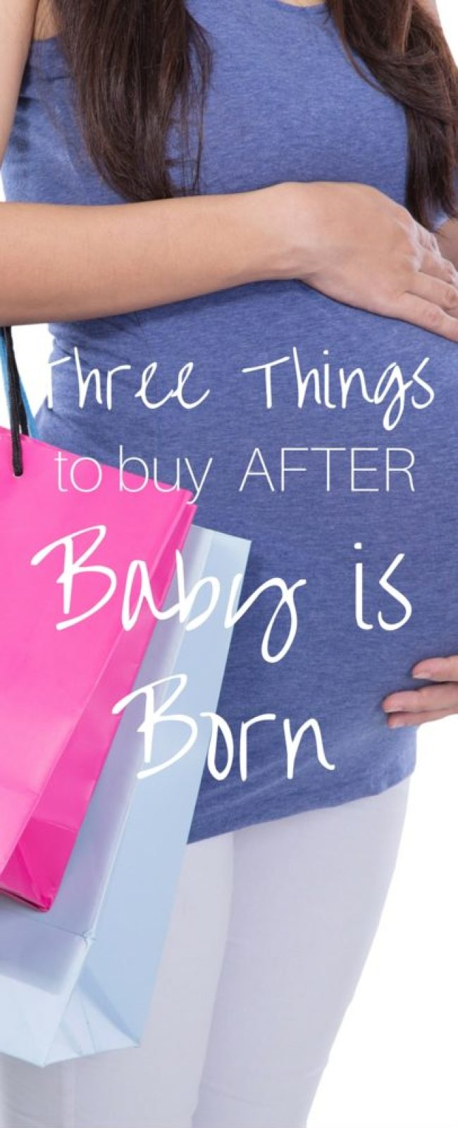 Three things to buy AFTER your baby is born (it will save you money!)