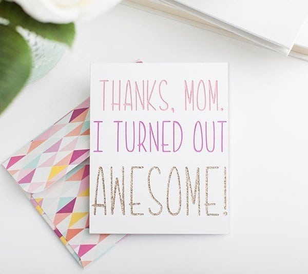 thanks mom, I turned out awesome!