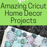 40+ of the BEST Cricut Home Décor Projects