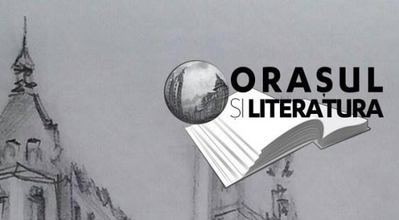 """""""Orașul și Literatura"""" ajuns la cea de-a treia ediţie"""