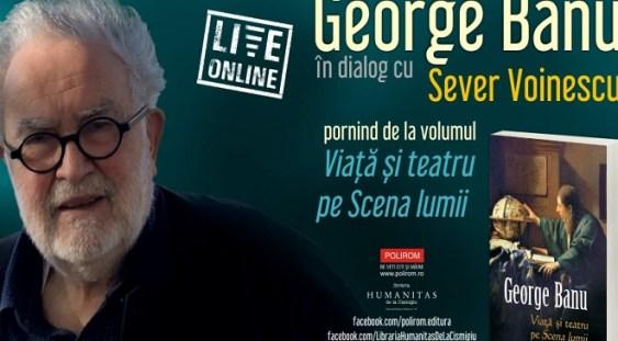 George Banu în dialog cu Sever Voinescu despre Viață și teatru pe Scena lumii