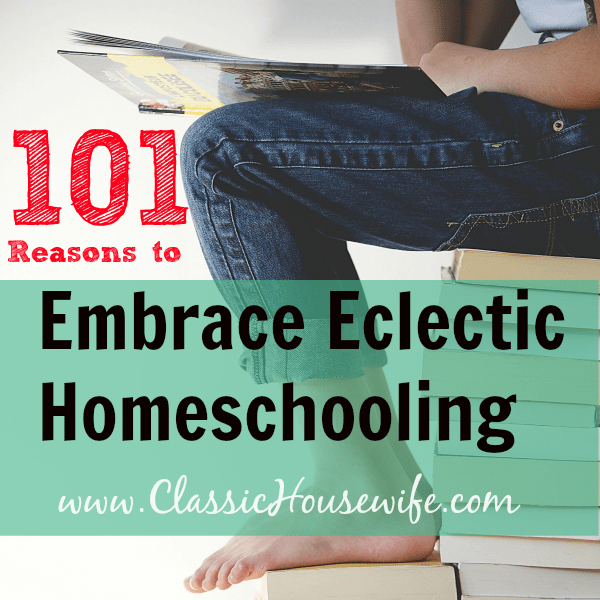 101 Reasons to Embrace Eclectic Homeschooling