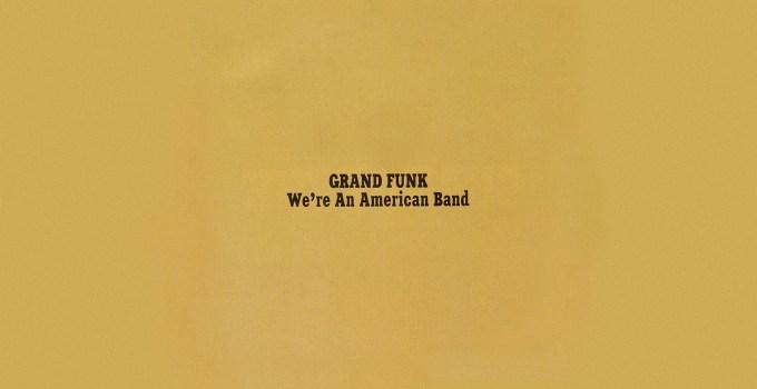 Grand Funk Railroad Songs
