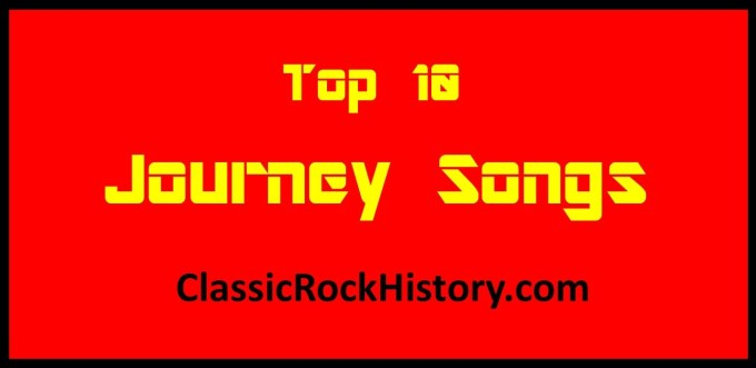 Top 10 Journey Songs Classicrockhistory