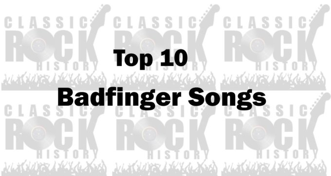 Top 10 Badfinger Songs - ClassicRockHistory com