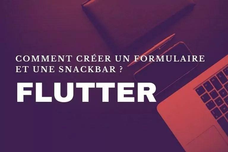 Flutter : comment créer un formulaire et une SnackBar