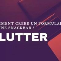 Flutter : Comment créer un formulaire et une SnackBar ?