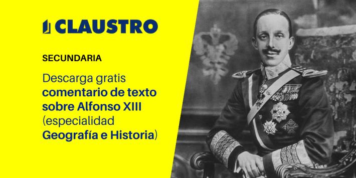 Comentario de texto sobre Alfonso XIII (especialidad Geografía e Historia, Secundaria) - Academia CLAUSTRO Sevilla