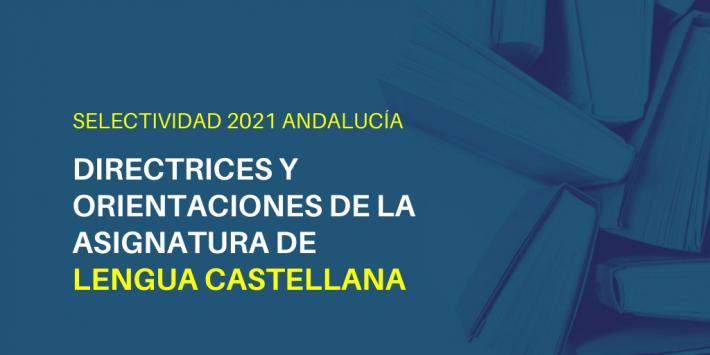 Orientaciones de la asignatura de Lengua Castellana y Literatura II para la Selectividad de 2021 en Andalucía