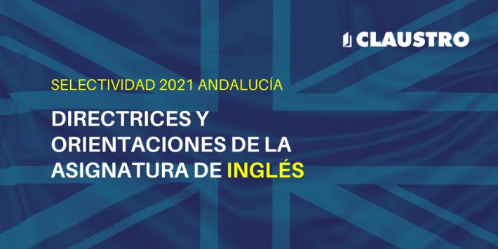 Orientaciones de la asignatura de Inglés para la Selectividad de 2021 en Andalucía