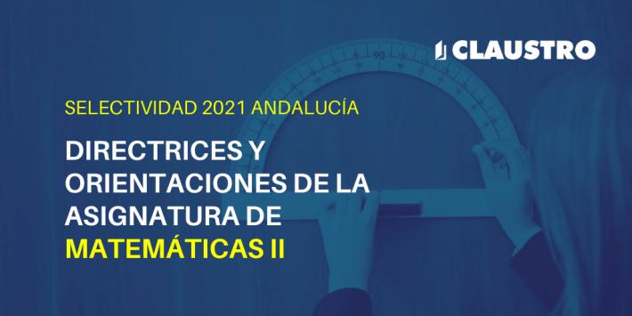 Orientaciones de la asignatura de Matemáticas II para la Selectividad de 2021 en Andalucía