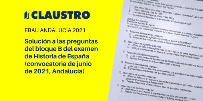 Selectividad 2021: examen resuelto de Historia de España (bloque B, convocatoria de junio, Andalucía)