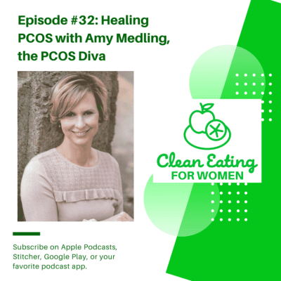 Podcast #32: Healing PCOS Interview - Clean Eating Kitchen