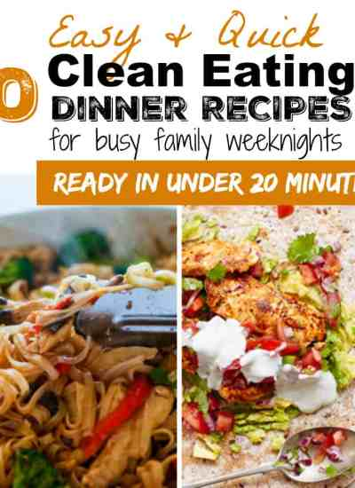 4 clean eating easy weeknight dinners in under 20min
