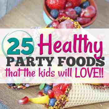 Finally! 25 Healthy Birthday Party Food Ideas that the kids will LOVE!!!