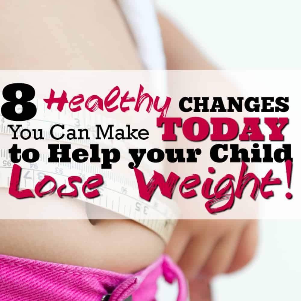 8 Healthy Changes you can make today to help your Child lose Weight.