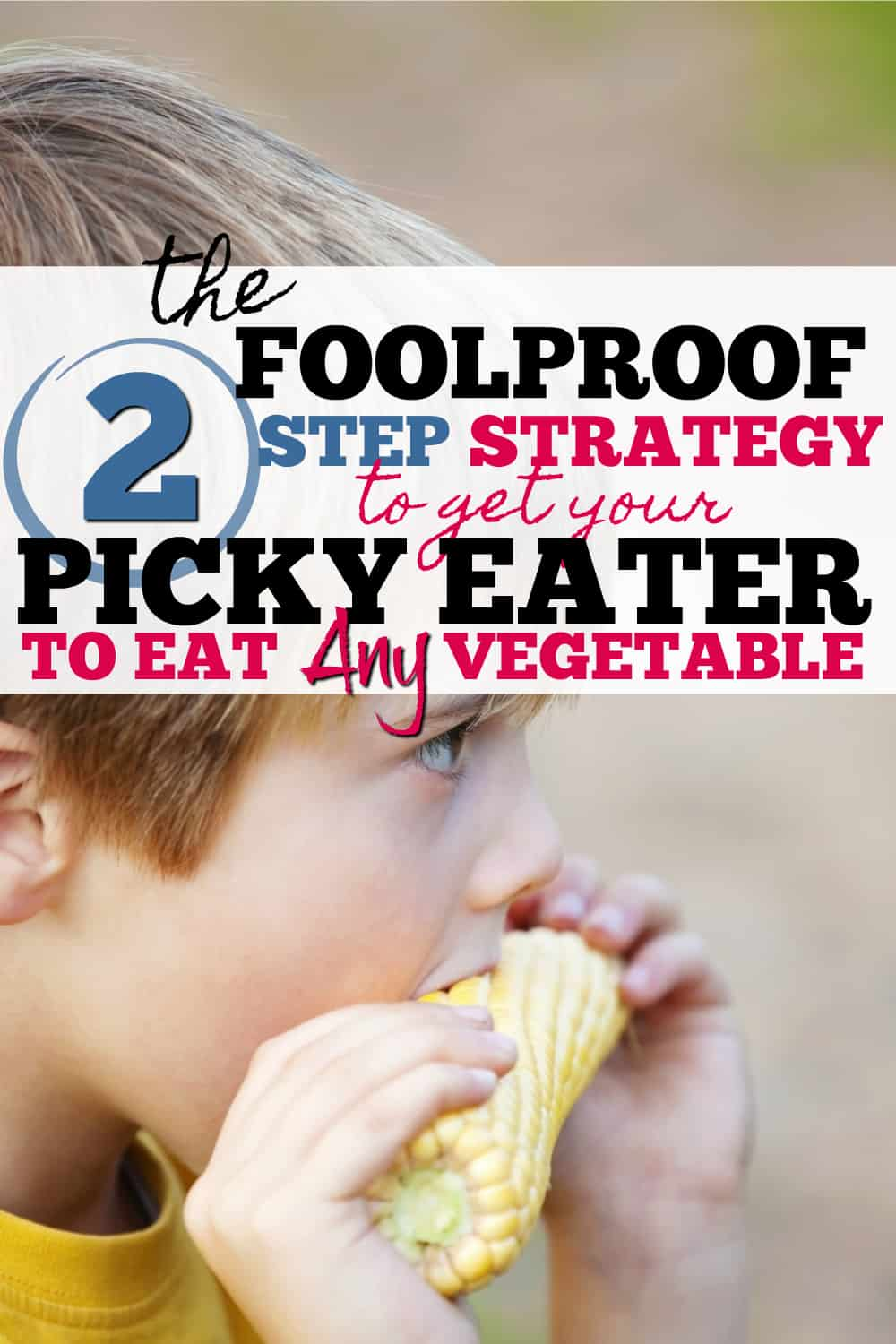 Finally! A Simple 2 Step Strategy to get your kids to eat their vegetables - even the ones they think they hate. This has worked every single time for me!