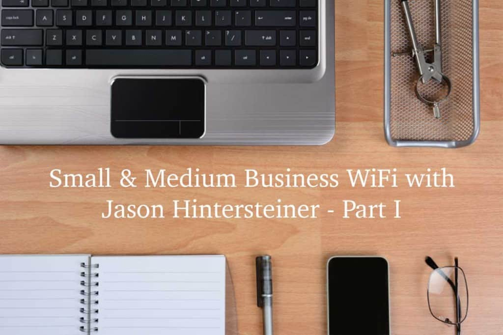 Small and Medium Business WiFi with Jason