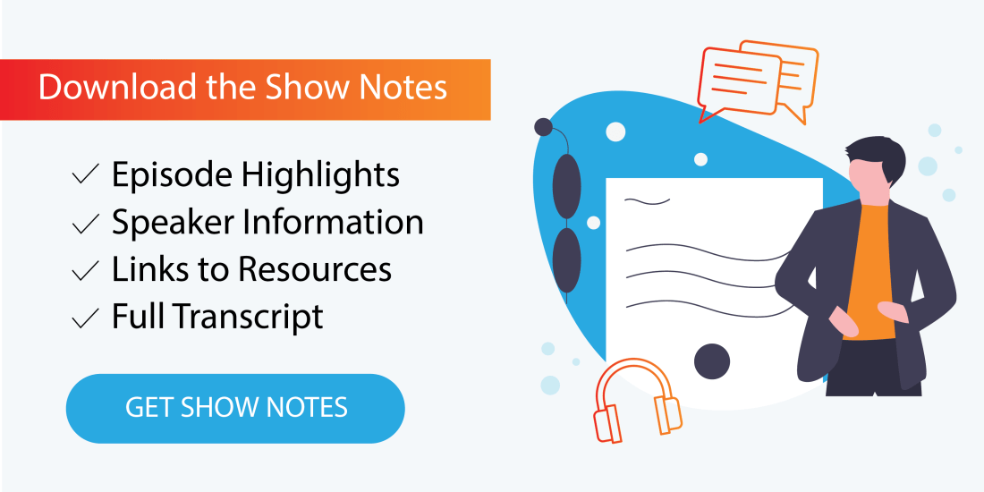 Download the show notes. Get episode highlights, speaker information, links to resources, and the full episode transcript. Get show notes now!
