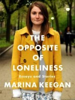 THE OPPOSITE OF LONELINESS by Marina Keegan reviewed by Colleen Davis