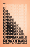 THE UNSPEAKABLE: AND OTHER SUBJECTS OF DISCUSSION by Meghan Daum reviewed by Jamie Fisher