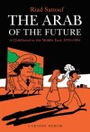 THE ARAB OF THE FUTURE, a graphic narrative by Riad Sattouf, reviewed by Jesse Allen