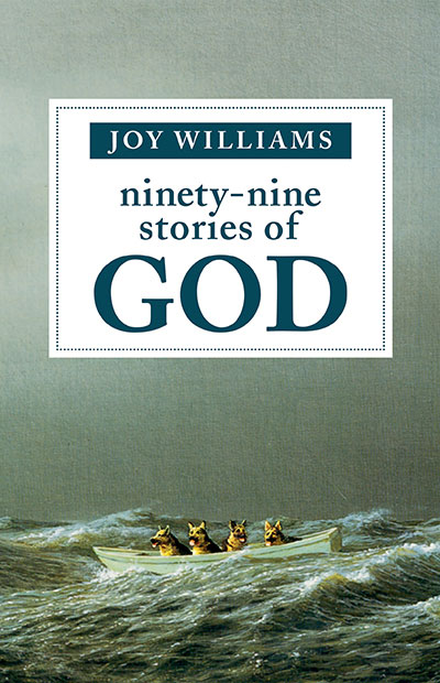 NINETY-NINE STORIES OF GOD by Joy Williams reviewed by Kathryn Kulpa