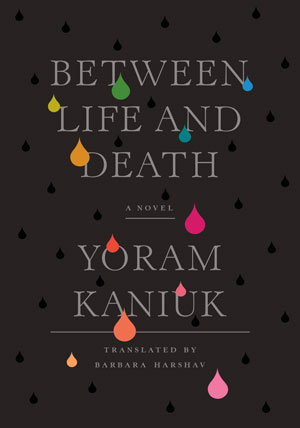 BETWEEN LIFE AND DEATH, a novel by Yoram Kaniuk, reviewed by David Grandouiller