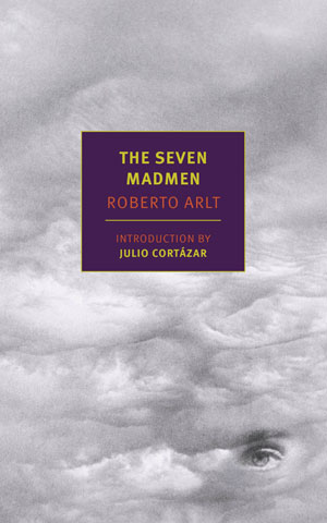 The Seven Madmen, A Novel By Roberto Arlt Reviewed By Jacqueline