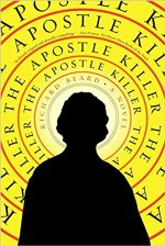 The Apostle Killer, a novel by Richard Beard, reviewed by Ansel Shipley