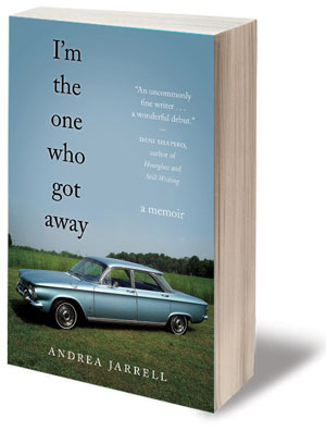 I'M THE ONE WHO GOT AWAY, a memoir by Andrea Jarrell, reviewed by Helen Armstrong