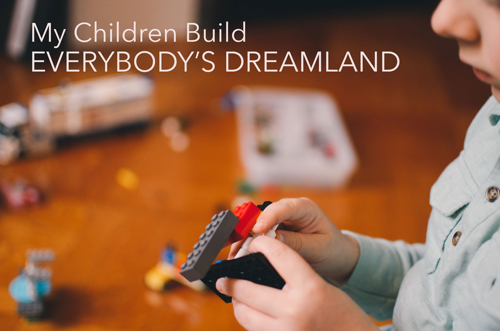 "MY CHILDREN BUILD ""EVERYBODY'S DREAM LAND"" (""Anybody Would Like to Live Here"") by Maya Jewell Zeller"