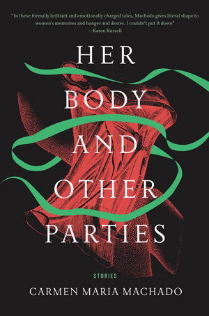 HER BODIES AND OTHER PARTIES, stories by Carmen Maria Machado, reviewed by Rosie Huf
